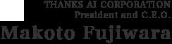 THANKS AI CORPORATION President and C.E.O., Makoto Fujiwara
