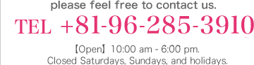 Contact by telephone: 096-285-3910. Hours of operation: 10:00 am - 6:00 pm (closed Saturdays, Sundays, and holidays)
