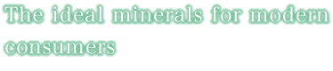 The ideal minerals for modern consumers