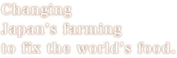 Changing Japan's farming to fix the world's food.